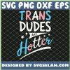 Trans Dudes Are Hotter Funny Transgender Pride Lgbt Flag SVG PNG DXF EPS 1