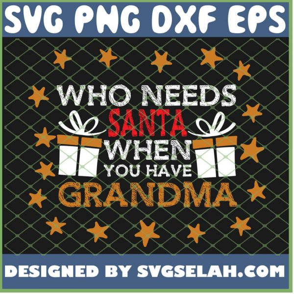 Who Needs Santa When You Have Grandma SVG PNG DXF EPS 1