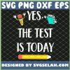 Yes The Test Is Today SVG PNG DXF EPS 1