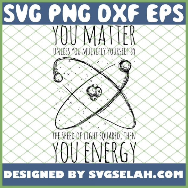 You Matter You Energy Quote Science Nerd SVG PNG DXF EPS 1