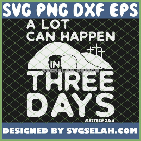 A Lot Can Happen In Three Days Christian Easter SVG PNG DXF EPS 1