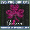 Believe Shamrock Breast Cancer Awareness Patrick Day Lover SVG PNG DXF EPS 1