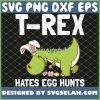 Bunny Dinosaur Easter Day T Rex Hates Egg Hunts SVG PNG DXF EPS 1