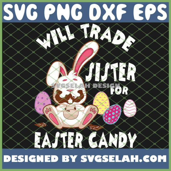 Bunny Eat Chocolate Eggs Will Trade Sister For Easter Candy SVG PNG DXF EPS 1