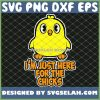 Chicken Easter IM Just Here For The Chicks SVG PNG DXF EPS 1