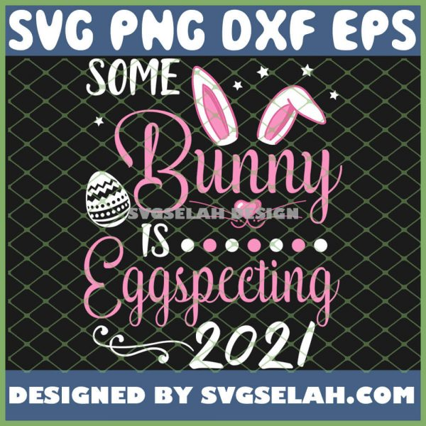 Cute Bunny Face Easter Eggs Somebunny Is Eggspecting 2021 SVG PNG DXF EPS 1