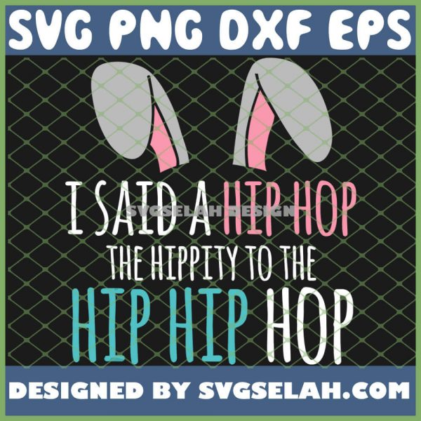 Cute Easter Bunny I Said A Hip Hop Hippity To The Hip Hip Hop Funny SVG PNG DXF EPS 1