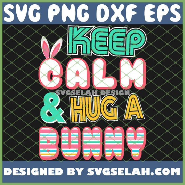 Cute Keep Calm And Hug A Bunny Easter Bunnies Funny Holiday SVG PNG DXF EPS 1
