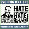 Darkness Cannot Drive Out Darkness Only Light Can Do That Hate Cannot Drive Out Hate Only Love Can Do That Mlk Quote SVG PNG DXF EPS 1