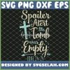 Easter Basket Stuffers Spoiler Alert Tomb Was Empty SVG PNG DXF EPS 1