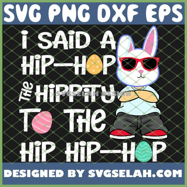 Easter Bunny I Said A Hip Hop The Hippity To The Hip Hip Hop SVG PNG DXF EPS 1