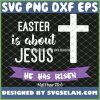 Easter Is About Jesus He Has Risen Christian SVG PNG DXF EPS 1