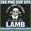 Easter ItS Not About The Bunny ItS About The Lamb SVG PNG DXF EPS 1