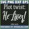 Easter Jesus Christ Plot Twist He Lives SVG PNG DXF EPS 1