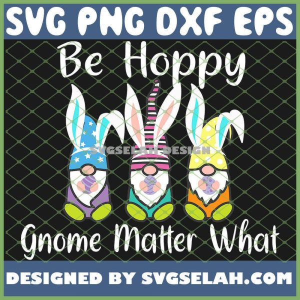 Gnome Be Hoppy Gnome Matter What Spring Easter Bunny SVG PNG DXF EPS 1