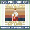 Hamilton King George I Will Kill Your Friends And Family To Remind You Of My Love SVG PNG DXF EPS 1