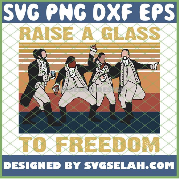 Hamilton Raise A Glass To Freedom Vintage SVG PNG DXF EPS 1