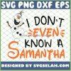 I DonT Even Know A Samantha Olaf Disney Frozen SVG PNG DXF EPS 1