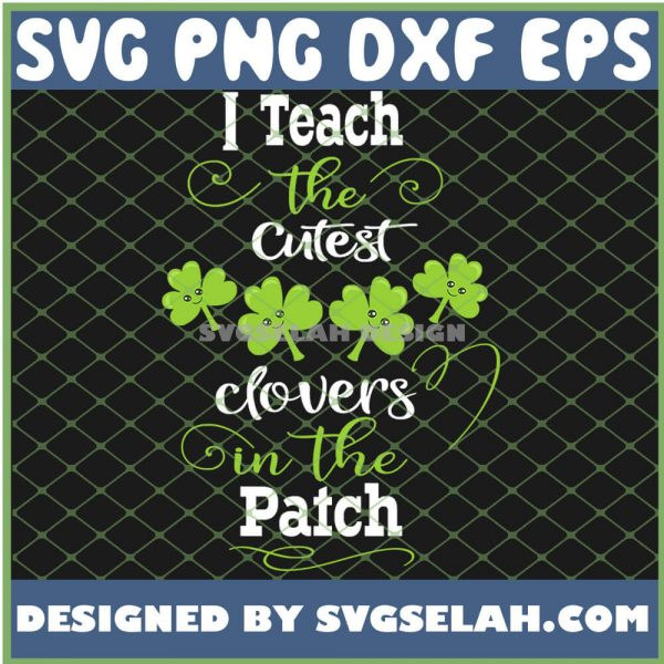 I Teach The Cutest Little Clovers In The Patch St Patricks Day SVG PNG DXF EPS 1