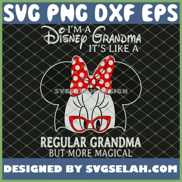 IM A Disney Grandma ItS Like A Regular Grandma But More Magical SVG PNG DXF EPS 1