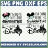 IM Done With This Quarantine LetS Go To Disney Mickey And Minnie Mouse Castle SVG PNG DXF EPS 1