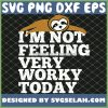 Im Not Feeling Very Worky Today The Sloth Lies SVG PNG DXF EPS 1