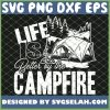 Life Is Better By The Campfire SVG PNG DXF EPS 1