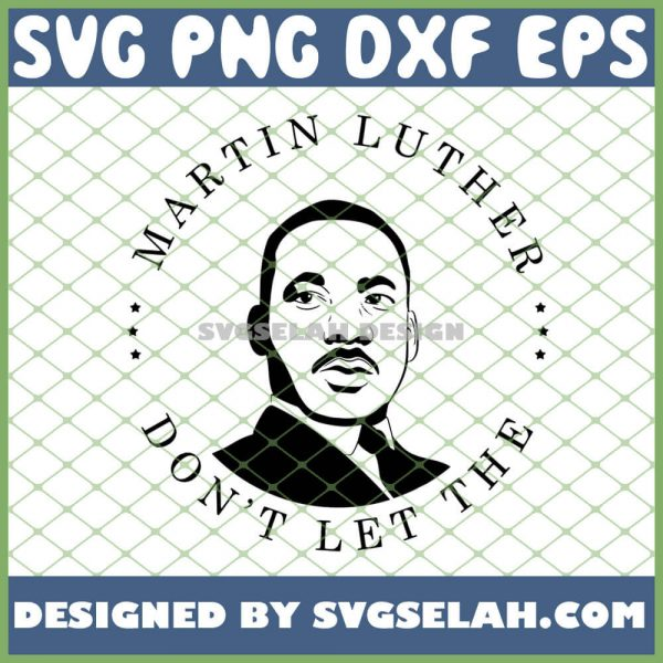Martin Luther DonT Let The SVG PNG DXF EPS 1