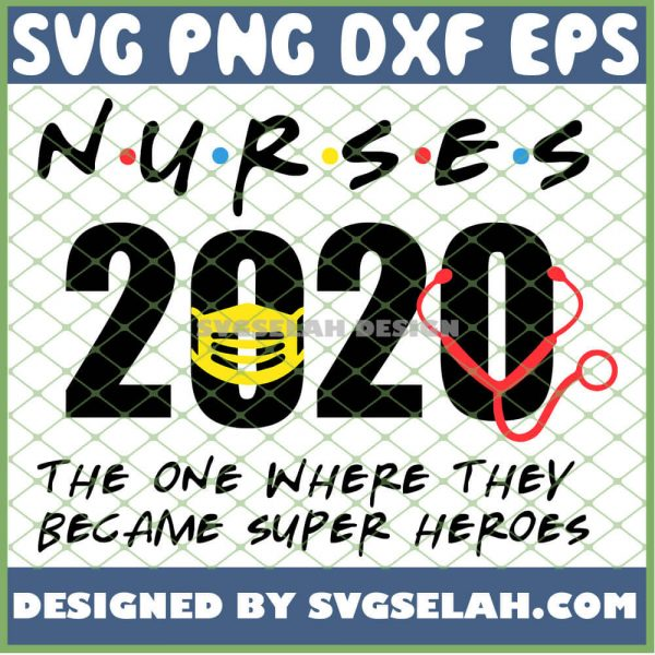 Nurses 2020 The One Where They Became Super Heroes Mask Friends SVG PNG DXF EPS 1