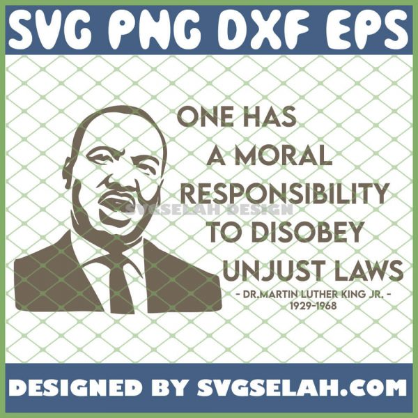 One Has A Moral Responsibility To Disobey Unjust Laws Mlk Quote SVG PNG DXF EPS 1