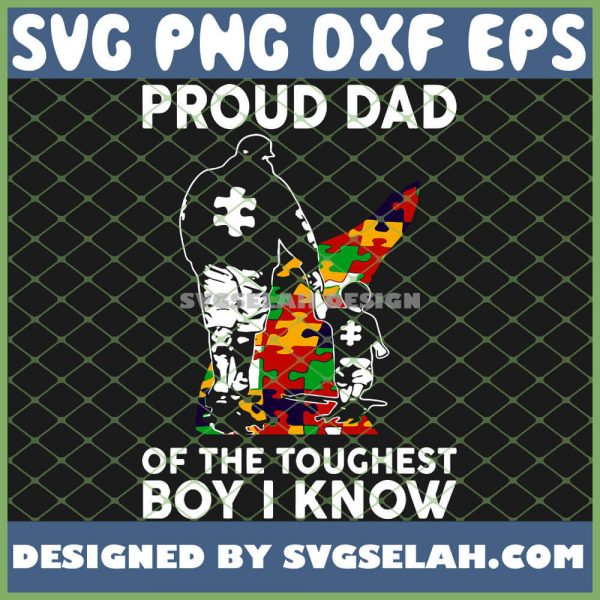 Proud Dad Of The Toughest Boy I Know Autism Awareness SVG PNG DXF EPS 1