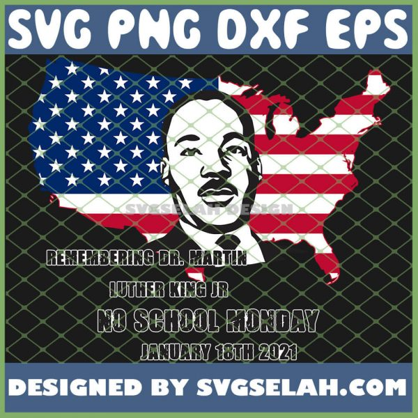 Remembering Dr. Martin Luther King Jr No School Monday January 18th 2021 Mlk Quote SVG PNG DXF EPS 1