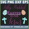 Silly Rabbit Easter Is For Jesus Cute Religous Cross Egg SVG PNG DXF EPS 1