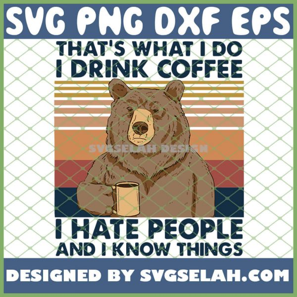 ThatS What I Do I Drink Coffee I Hate People And I Know Things Bear SVG PNG DXF EPS 1