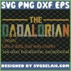 The Dadalorian Defination Noun Like A Dad Just Way Cooler Starwars Father Day SVG PNG DXF EPS 1