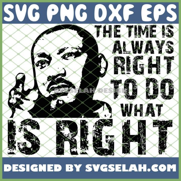 The Time Is Always Right To Do What Is Right SVG PNG DXF EPS 1