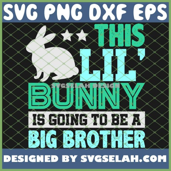 This Lil Bunny Is Going To Be A Big Brother Easter SVG PNG DXF EPS 1