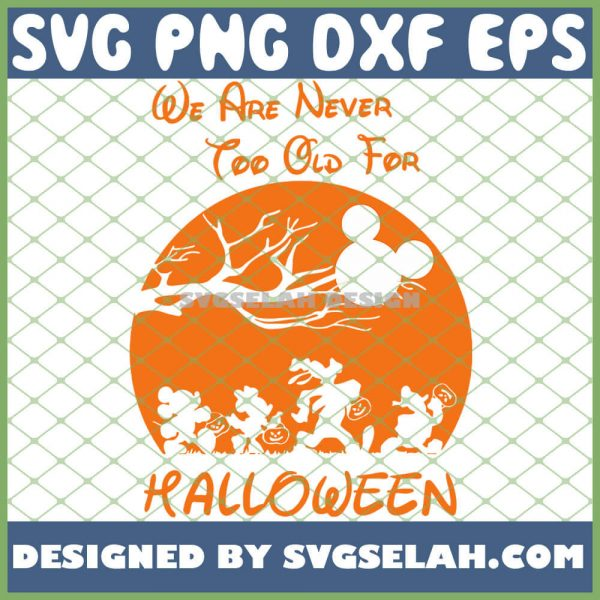 We Are Never Too Old For Halloween Disney Friends SVG PNG DXF EPS 1