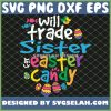 Will Trade Sister Easter For Candy Cute Funny SVG PNG DXF EPS 1