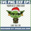 Yoda Best Dad Ever Love You I Do Christmas SVG PNG DXF EPS 1