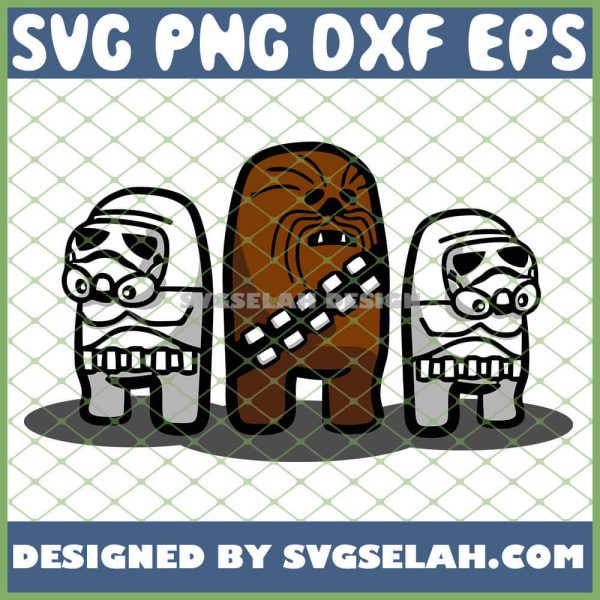 Lovely Imposter Chewbacca And Storm Troopers Starwars Among Us SVG PNG DXF EPS 1