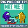 Not Me Among Us Dead Body SVG Culprit Among Us SVG PNG DXF EPS 1