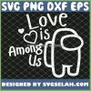 Perfect Love Is Among Us Valentines Day SVG PNG DXF EPS 1