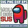 Red Among Us You Look Sus SVG PNG DXF EPS 1