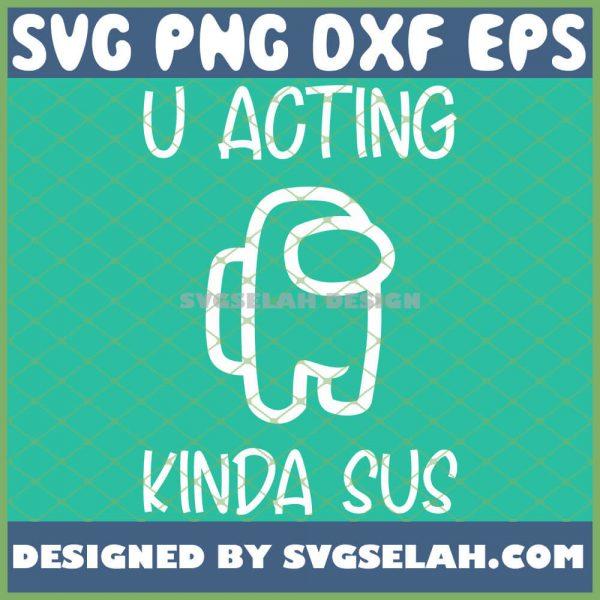 U Acting Kinda Sus Among Us SVG U Acting Sus SVG PNG DXF EPS 1