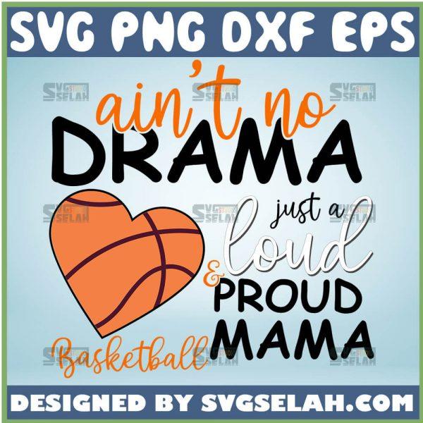 AinT No Drama Just A Loud Proud Basketball Mama Svg Basketball Heart Svg Biggest Fan Svg 1