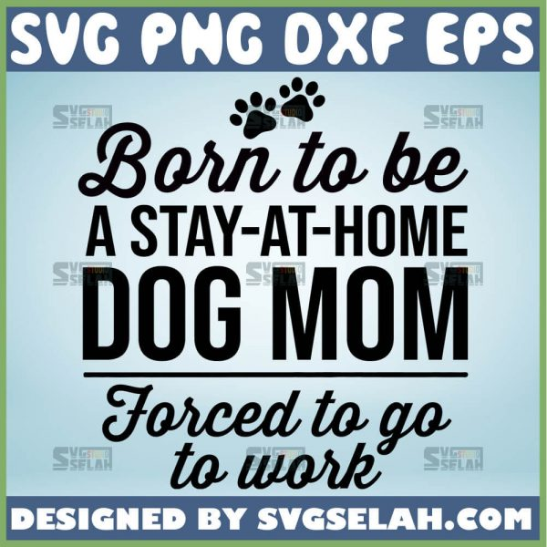 Born To Be A Stay At Home Dog Mom Svg Quotes Funny Dog Mom Shirt 1