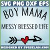 Boy Mom Messy Blessed Life Svg Heart Arrow Svg 1