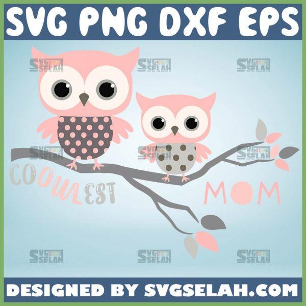Coolest Mom And Baby Owl Svg Mama Bird Mom Svg 1