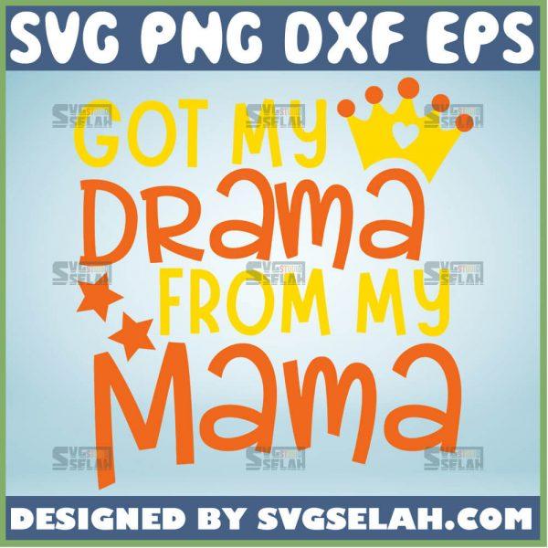Got My Drama From My Mama Svg 1